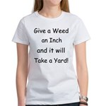 Give a weed an inch... Women's T-Shirt