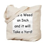 Give a weed an inch... Tote Bag