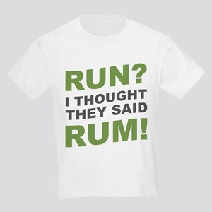 Run? I thought they said rum. T-Shirt