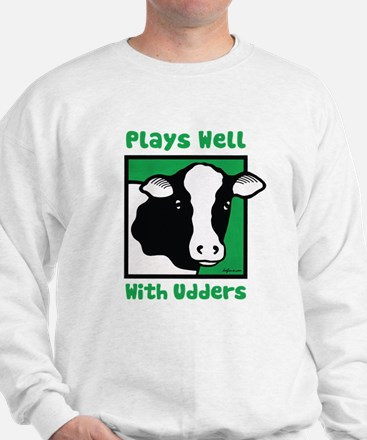 Plays Well With Udders Sweatshirt