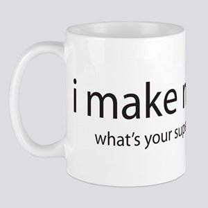 I Make Milk...what's your sup Mug