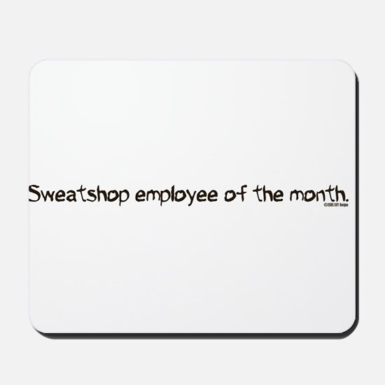 Sweatshop Employee Of The Month Mousepad
