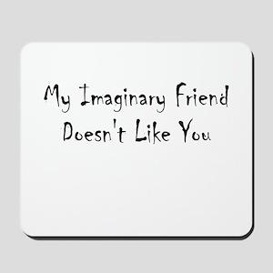 My Imaginary Friend Doesn't L Mousepad