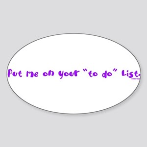 Put Me On Your 'To Do' List Oval Sticker