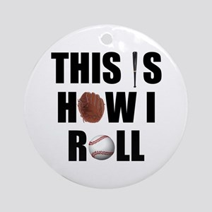 This Is How I Roll Baseball Ornament (Round)