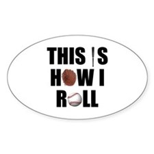 This Is How I Roll Baseball Oval Sticker