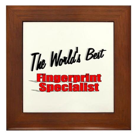"""""""The World's Best Fingerprint Specialist"""" Framed T"""