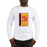 25 Cents To Play Long Sleeve T-Shirt