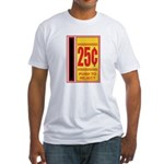 25 Cents To Play Fitted T-Shirt