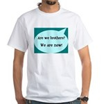 We're Brothers Now White T-Shirt