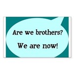 We're Brothers Now Rectangle Sticker