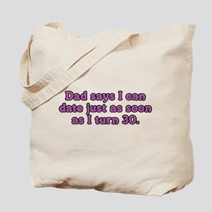 I Can Date when I'm 30 Tote Bag