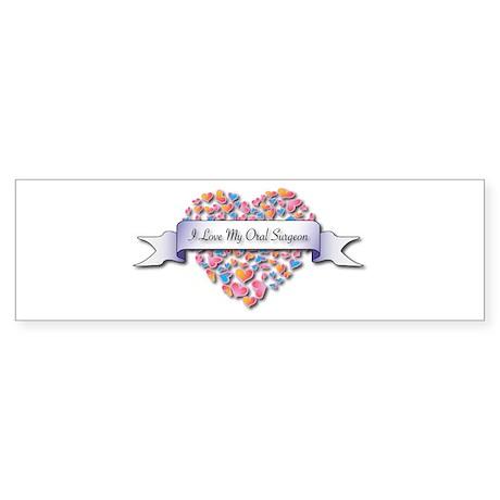 Love My Oral Surgeon Bumper Sticker