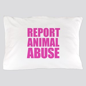 Report Animal Abuse Pillow Case