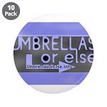 "Umbrellas Or Else 3.5"" Button (10 pack)"