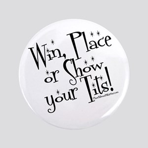"""Win, Place or show your tits! 3.5"""" Button"""