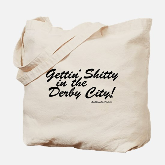 Gettin' Shitty in the Derby City Tote Bag