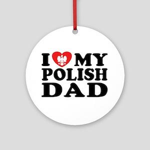 I Love My Polish Dad Ornament (Round)