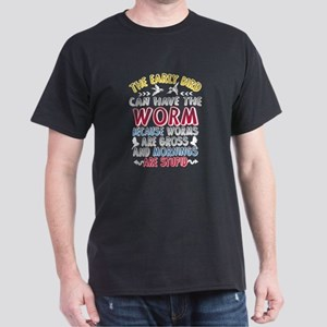 THE EARLY BIRD CAN HAVE THE WORM... T-Shirt