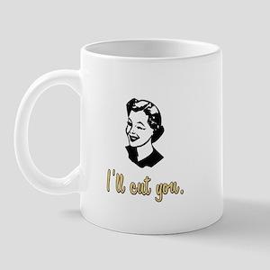 I'll cut you Mug