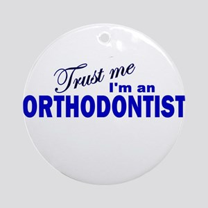 Trust Me I'm an OrthodontistS Ornament (Round)