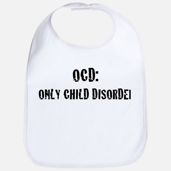 OCD: Only Child Disorder Bib