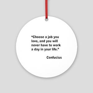 Confucius Job Love Quote Ornament (Round)