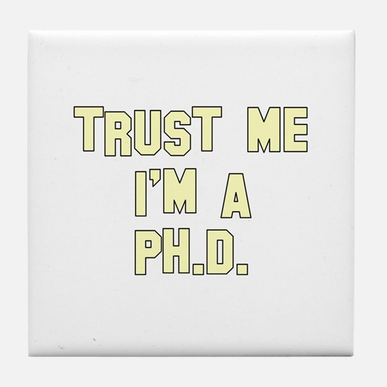 Trust Me I'm a Ph.D. Tile Coaster