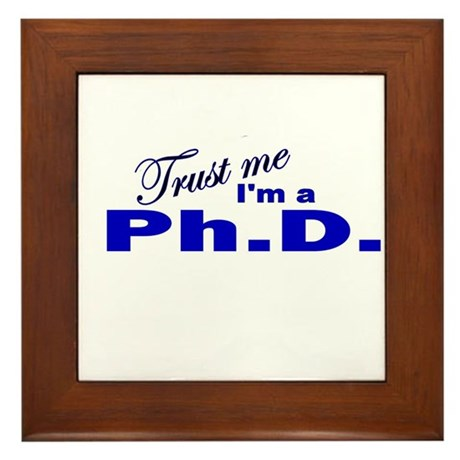 Trust Me I'm a Ph.D. Framed Tile