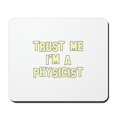 Trust Me I'm a Physicist Mousepad