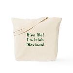 Kiss Me! I'm Irish Mexican! Tote Bag