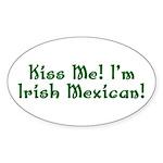 Kiss Me! I'm Irish Mexican! Oval Sticker