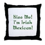Kiss Me! I'm Irish Mexican! Throw Pillow