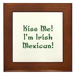 Kiss Me! I'm Irish Mexican! Framed Tile