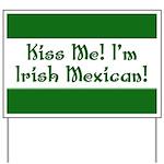 Kiss Me! I'm Irish Mexican! Yard Sign