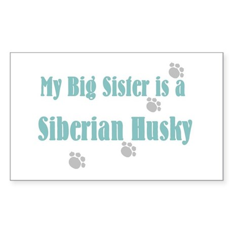 """""""My Big Sister is a Siberian Rectangle Sticker"""