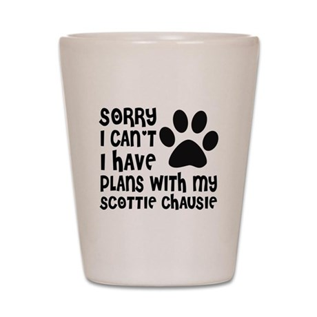 I Have Plans With My Scottie chausie Ca Shot Glass