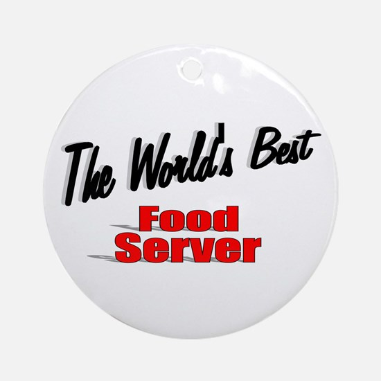 """""""The World's Best Food Server"""" Ornament (Round)"""