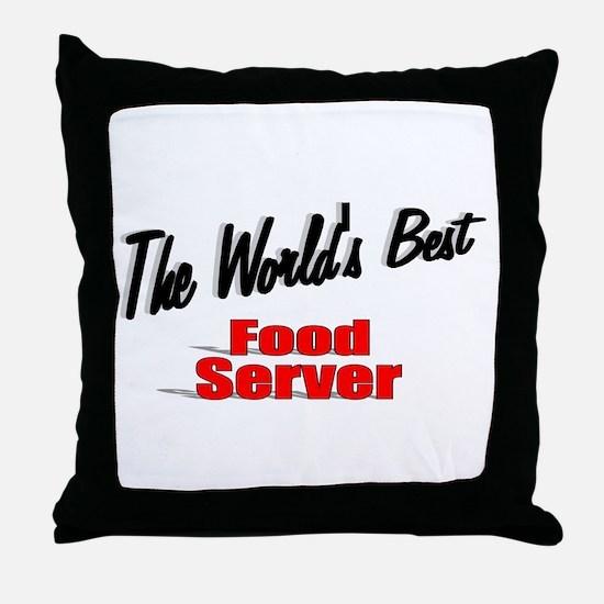 """The World's Best Food Server"" Throw Pillow"