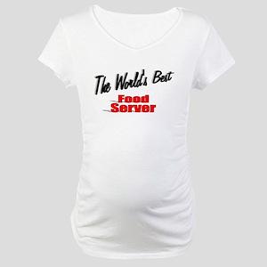 """The World's Best Food Server"" Maternity T-Shirt"