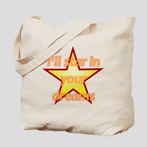 I'll Star In Your Dreams Tote Bag