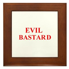 evil bastard Framed Tile