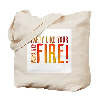 Party Like Your Vagina is on Fire Tote Bag