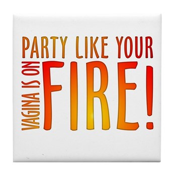 Party Like Your Vagina is on Fire Tile Coaster