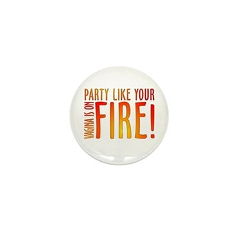 Party Like Your Vagina is on Fire Mini Button