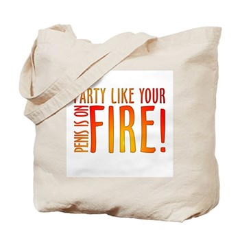 Party Like Your Penis is on Fire Tote Bag