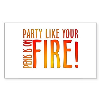 Party Like Your Penis is on Fire Sticker (Rectangl