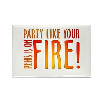 Party Like Your Penis is on Fire Rectangle Magnet