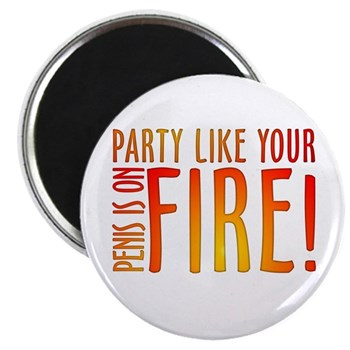 Party Like Your Penis is on Fire Magnet