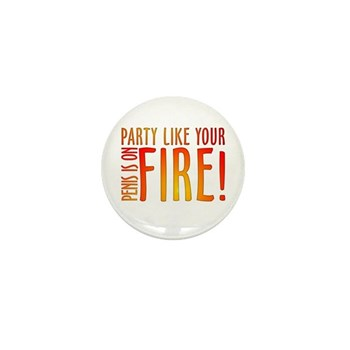 Party Like Your Penis is on Fire Mini Button (10 p